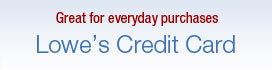 Great for everyday purchases - Lowe's Credit Card